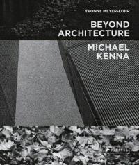 MICHAEL KENNA BEYOND ARCHITECTURE