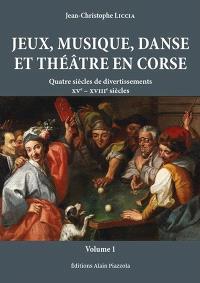 Jeux, musique, danse et théâtre en Corse : quatre siècles de divertissements : XVe-XVIIIe siècles
