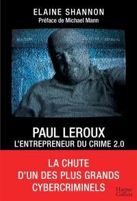 Paul LeRoux : l'entrepreneur du crime 2.0