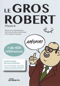 Le gros Robert illustré : répertoire alphabétique des mots les plus martyrisés de la langue française