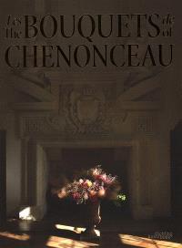 Les bouquets de Chenonceau = The bouquets of Chenonceau