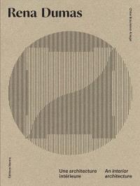 Rena Dumas : une architecture intérieure = Rena Dumas : an interior architecture