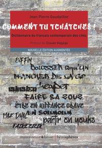 Comment tu tchatches ! : dictionnaire du français contemporain des cités