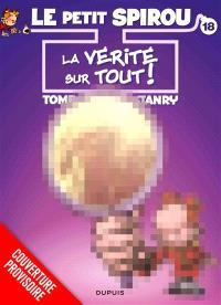 Le petit Spirou : couverture bis. Volume 18, La vérité sur tout !