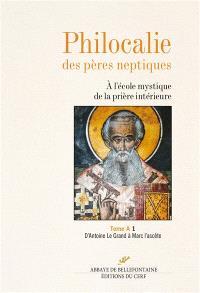 Philocalie des Pères neptiques : à l'école mystique de la prière intérieure. Volume A1, D'Antoine le Grand à Marc l'Ascète