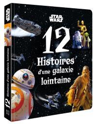 Star Wars : 12 histoires d'une galaxie lointaine