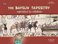 The story of a conquest : the Bayeux tapestry narrated to children