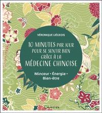 10 minutes par jour pour se sentir bien grâce à la médecine chinoise : minceur, énergie, bien-être