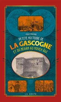 Petite histoire de la Gascogne, du Béarn et de l'Armagnac au Moyen Age