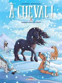 A cheval !. Volume 6, Garrot coup de froid