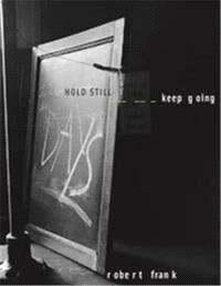 ROBERT FRANK HOLD STILL - KEEP GOING /ANGLAIS