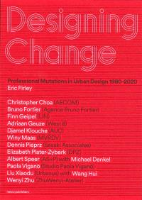 Designing Change - Professional Mutations In Urban Design 1980-2020