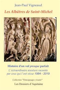 Les albâtres de Saint-Michel : histoire d'un vol presque parfait : l'extraordinaire aventure racontée par ceux qui l'ont vécue, 1984-2019