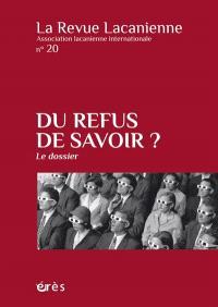 Revue lacanienne (La). n° 20, Du refus de savoir ?