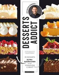 Desserts addict : 35 desserts ultra-gourmands et leur version light