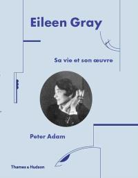 Eileen Gray : sa vie et son oeuvre