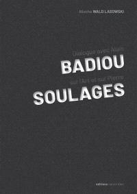 Dialogue avec Alain Badiou sur l'art et sur Pierre Soulages