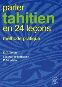 Parler tahitien en 24 leçons : méthode pratique