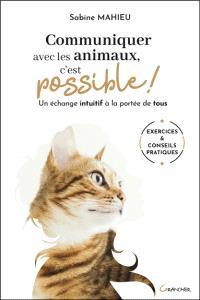 Communiquer avec les animaux, c'est possible ! : un échange intuitif à la portée de tous
