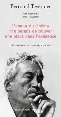 L'amour du cinéma m'a permis de trouver une place dans l'existence : post-scriptum à Amis américains : conversation avec Thierry Frémaux