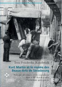 Kurt Martin et le Musée des beaux-arts de Strasbourg : politique des musées et des expositions sous le IIIe Reich et dans l'immédiat après-guerre