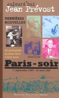Aujourd'hui Jean Prévost. n° 18, Dernières nouvelles : un journaliste en zone libre à Lyon pour Paris-Soir : 1er septembre 1940-25 avril 1942