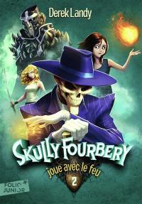 Skully Fourbery. Volume 2, Skully Fourbery joue avec le feu