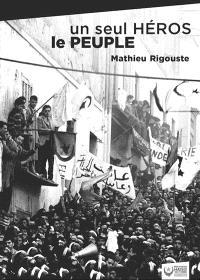 Un seul héros le peuple : la contre-insurrection mise en échec par les soulèvements algériens de 1960