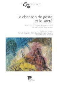 La chanson de geste et le sacré : actes du Xe colloque international de la Section française de la Société Rencesvals (Clermont-Ferrand, 18-20 octobre 2017)