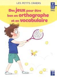 Des jeux pour être bon en orthographe et en vocabulaire : 9-11 ans