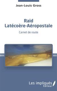 Raid Latécoère-Aéropostale : carnet de route