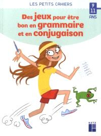 Des jeux pour être bon en grammaire et en conjugaison : 9-11 ans