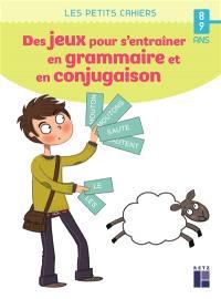 Des jeux pour s'entraîner en grammaire et en conjugaison : 8-9 ans