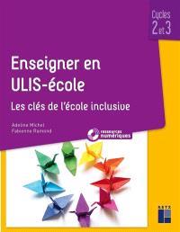 Enseigner en Ulis-école : les clés de l'école inclusive : cycles 2 et 3