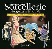Sorcellerie : manigances & sarabande : 1600-1620, l'entrée du Pays basque dans les temps modernes