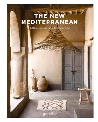 THE NEW MEDITERRANEAN - MAISONS ET INTERIEURS SOUS LE SOLEIL DU SUD