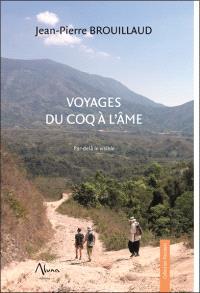 Voyages du coq à l'âme : par-delà le visible