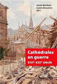 Cathédrales en guerre : XVIe-XXIe siècle