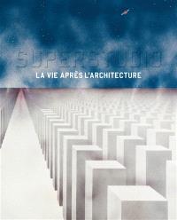 Superstudio : la vie après l'architecture