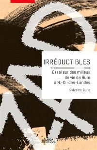 Irréductibles : essai sur des milieux de vie de Bure à Notre-Dame-des-Landes