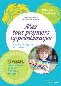 Mes tout premiers apprentissages avec les pédagogies alternatives : 150 activités de 2 à 6 ans