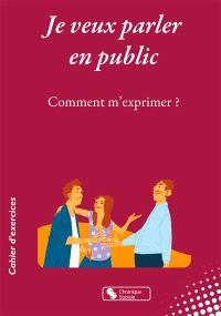 Je veux parler en public : comment m'exprimer ?