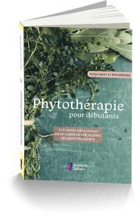 Phytothérapie pour débutants : 35 plantes médicinales pour guérir des problèmes de santé fréquents
