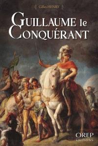 Guillaume le Conquérant : bâtard, duc et roi