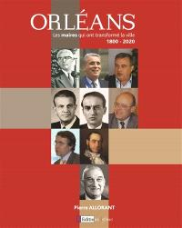 Orléans : les maires qui ont transformé la ville : 1800-2020
