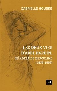 Les deux vies d'Abel Barbin, né Adélaïde Herculine (1838-1868) : édition annotée des Souvenirs d'Alexina Barbin