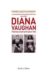 Diana Vaughan : la conversion d'une grande-prêtresse de Lucifer : Thérèse avait prié pour elle