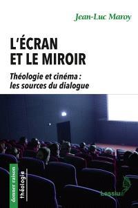 L'écran et le miroir : théologie et cinéma : les sources du dialogue