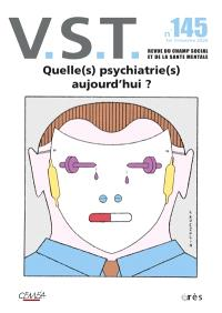 VST. n° 145, Quelle(s) psychiatrie(s) aujourd'hui ?