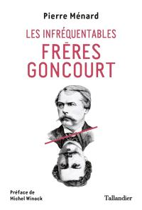 Les infréquentables frères Goncourt
